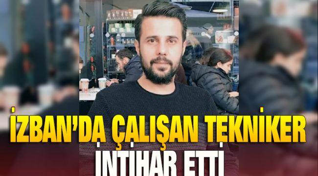 İzban'da çalışan Tekniker intihar etti