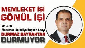 AK parti Menemen Belediye Başkan Adayı Durmaz Bayraktar DURMUYOR