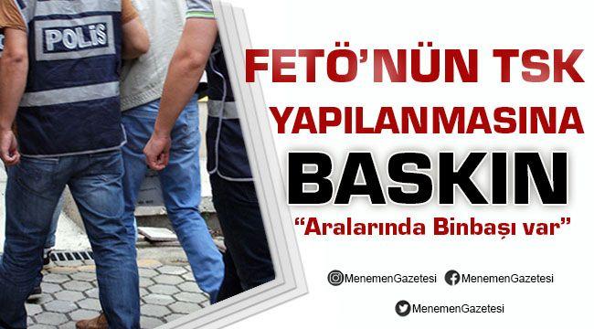 İzmir'de Fetönün TSK Yapılanmasına Baskın