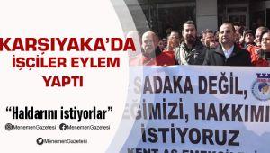 Karşıyaka da Haklarını isteyen işçiler Eylem Yaptı
