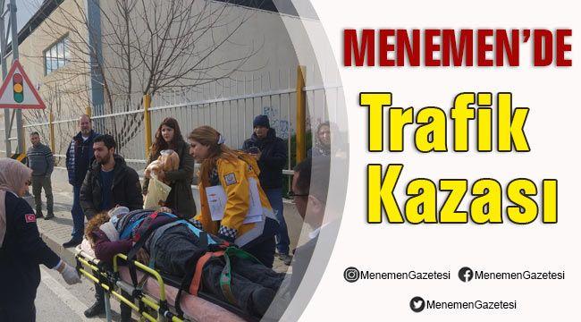 MENEMEN DE TRAFİK KAZASI