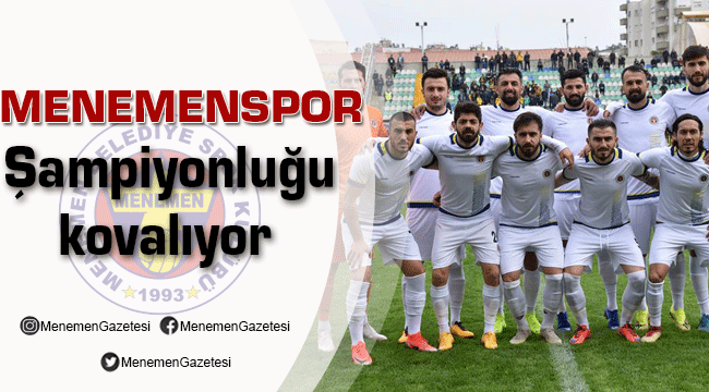 Menemenspor Şampiyonluğu Kovalıyor