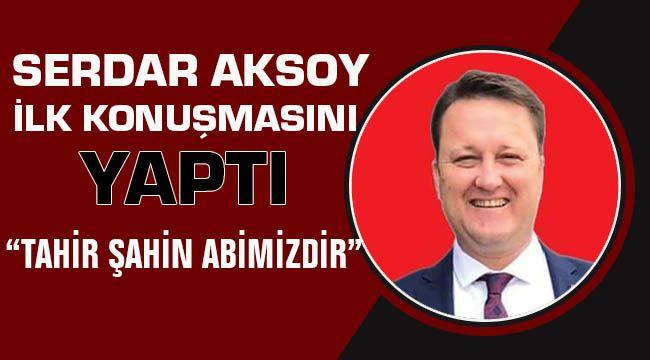 Serdar Aksoy İlk Konuşmasını Yaptı