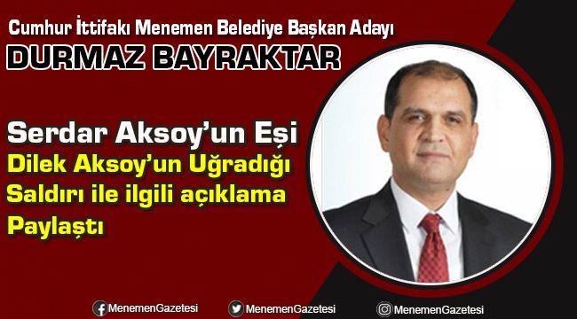 AKP Menemen Belediye Başkan Adayı Durmaz Bayraktar Saldırı ile İlgili Açıklama Yaptı