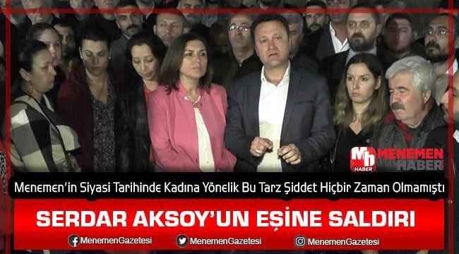 Millet İttifakı Menemen Belediye Başkan Adayı Serdar Aksoy'un Eşine Saldırı