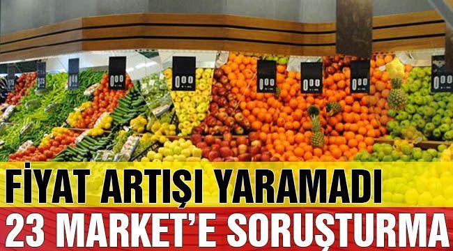 Sebze Meyve Fiyatlarını Arttıran Marketlere Soruşturma Başlatıldı