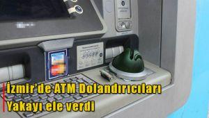 İzmir'in başına bela olan ATM dolandırıcıları yakalandı