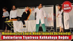 Menemen İlçe Sağlık Müdürlüğünün Düzenlediği Doktorların Tiyatrosu İzleyenleri Kahkahaya Boğdu