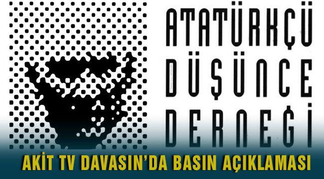 Atatürkçü Düşünce Derneği Akit Tv Davası hakkında basın açıklaması yaptı