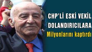 CHP'li Eski Vekil Dolandırıcıların Kurbanı Oldu 2 Milyon Lirasını Kaptırdı