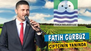 Foça Belediye Başkanı Fatih Gürbüz Çiftçinin Yanında
