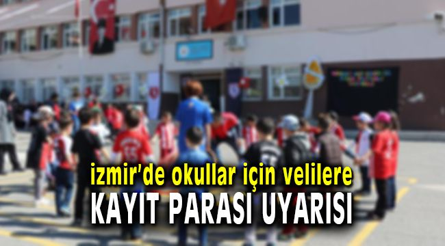 İzmir'de Velilere Kayıt parası Uyarısı