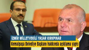 İzmir Milletvekili Yaşar Kırkpınar Kemalpaşa Belediye Başkanı Hakkında Açıklamalar Yaptı