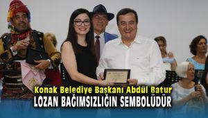 Konak Belediye Başkanı Abdül Batur; Lozan Barış Antlaşması, haklılığımızın kabulüdür