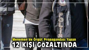Menemen'de Örgüt Propagandası Yapan 12 Kişi Gözaltına Alındı