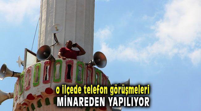 O İlçede Telefon Görüşmeleri Minareden Yapılıyor
