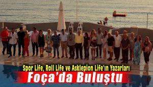 Spor Life, Roll Life ve Asklepion Life Dergilerinin Yazarları Foça'da Buluştu