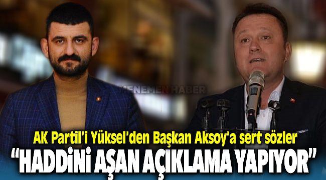 AK Parti'li Muzaffer Sıtkı Yüksel'den Başkan Aksoy'a Sert Sözler Haddini Aşan Açıklamalar Yapıyor