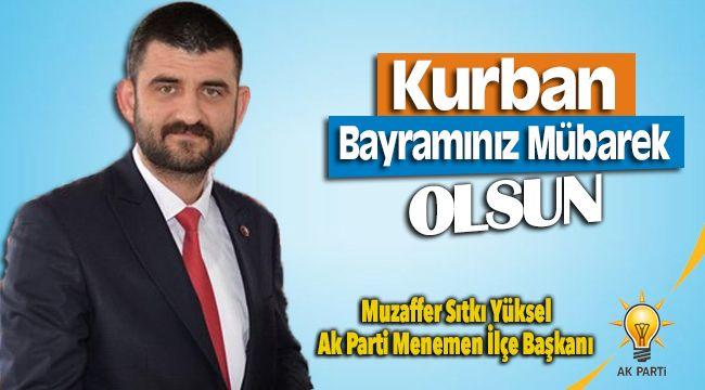 AK Parti Menemen İlçe Başkanı Muzaffer Sıtkı Yüksel'den Bayram Mesajı