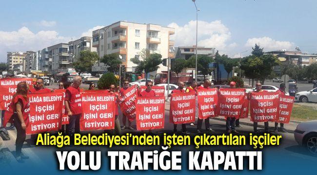 Aliağa Belediyesi'nden İşten Çıkartılan İşçiler Çanakkale Asfaltını Trafiğe Kapatarak Eylem Yaptı
