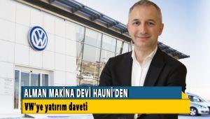 ALMAN MAKİNA DEVİ HAUNİ'DEN, VW'YE YATIRIM DAVETİ