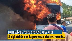 Balıkesir'de yolcu otobüsü alev aldı 5 yolcu alevler arasında kaldı