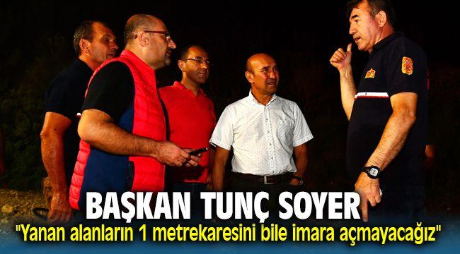 """Başkan Tunç Soyer: """"Yanan alanların 1 metrekaresini bile imara açmayacağız"""""""