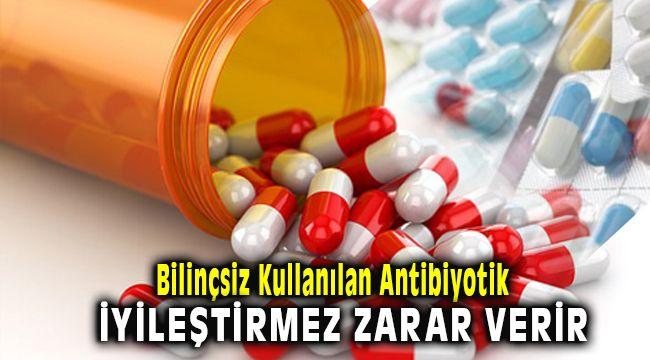 Bilinçsiz Kullanılan Antibiyotik İyileştirmek Yerine Zarar Veriyor