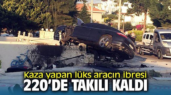 Çeşme'deki kazada lüks aracın ibresi 220'de kilitli kaldı