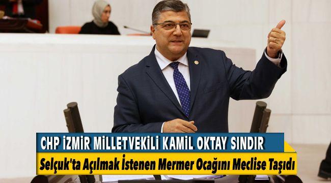 CHP İzmir Milletvekili Kamil Oktay Sındır, Selçuk'ta Açılmak İstenen Mermer Ocağını Meclise Taşıdı