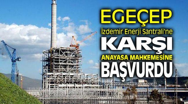 EGEÇEPDerneği İzdemir Enerji Santrali'ne karşı Anayasa Mahkemesi'ne başvurdu.
