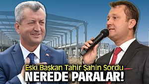 Eski Başkan Tahir Şahin Yeni Başkan Serdar Aksoy'a Sordu, NEREDE PARALAR