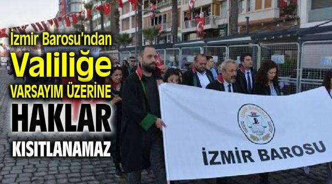 İzmir Barosu'ndan Valiliğe: Varsayım Üzerine Haklar Kısıtlanamaz