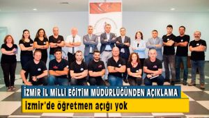 İzmir İl Milli Eğitim Müdürlüğü İzmir'de Öğretmen Açığı Olmadığını Açıkladı