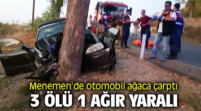 izmir Menemen'de Otomobil ağaca çarptı: 3 ölü, 1 yaralı