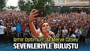 İzmir Optimum'da Merve Özbey Sevenleriyle Buluştu