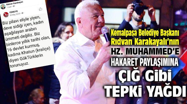 Kemalpaşa Belediye Başkanı Rıdvan Karakayalı'nın Hz. Muhammed'e (s.a.v.) hakaret paylaşımına çığ gibi tepki yağdı
