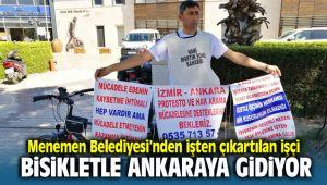 Menemen belediye işçisi işten çıkartıldığı için Kemal Kılıçdaroğlu İle görüşmeye bisikletle gidiyor