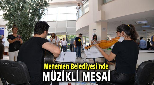 Menemen Belediyesi'nden çalışanlara ve vatandaşa müzik sürprizi