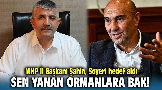 MHP İl Başkanı Şahin'den Soyer''e tepki; Sen yanan ormanlara bak!