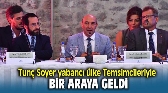 Tunç Soyer yabancı ülkelerin İzmir'deki temsilcileriyle bir araya geldi.