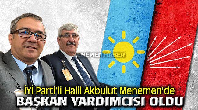 İYİ Parti'li Halil Akbulut CHP'li Menemen Belediyesine Başkan Yardımcısı Oldu