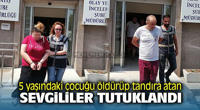 İzmir'de 5 Yaşındaki Çocuğu Öldüren Anne ve Sevgilisi Tutuklandı