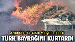 Menemen'de Çıkan Orman Yangınında Önce Türk Bayrağını Kurtardı