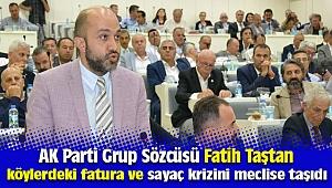 AK Parti'li Fatih Taştan, köylerdeki fatura ve sayaç krizini meclise taşıdı