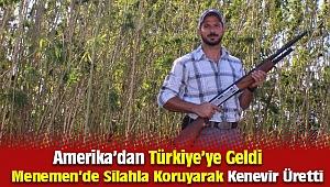 Amerika'dan geldi, Menemen'de tüfekle koruyarak kenevir üretti