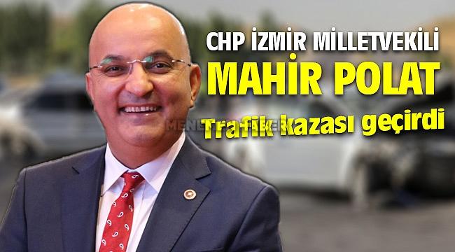 CHP İzmir Milletvekili Polat, trafik kazası geçirdi