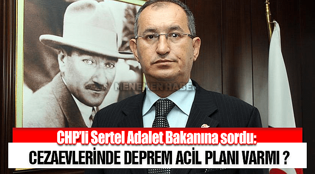 CHP'li Sertel deprem anında mahkumların koğuşlarından dışarı çıkarılmadığına yönelik iddiaları Meclis'e taşıdı