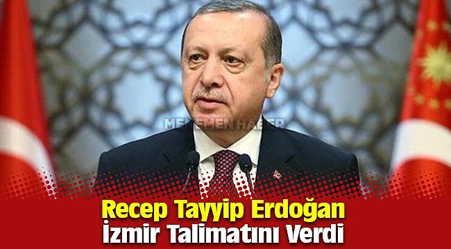 Cumhurbaşkanı Recep Tayyip Erdoğan İzmir için Talimatını Verdi