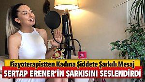 Fizyoterapist Ezgi Filiz Kadına Şiddete Karşı Sertap Erener'in 'Olsun' Şarkısını Seslendirdi